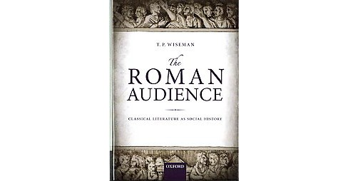 Roman Audience : Classical Literature As Social History (Hardcover) (T. P. Wiseman) - image 1 of 1