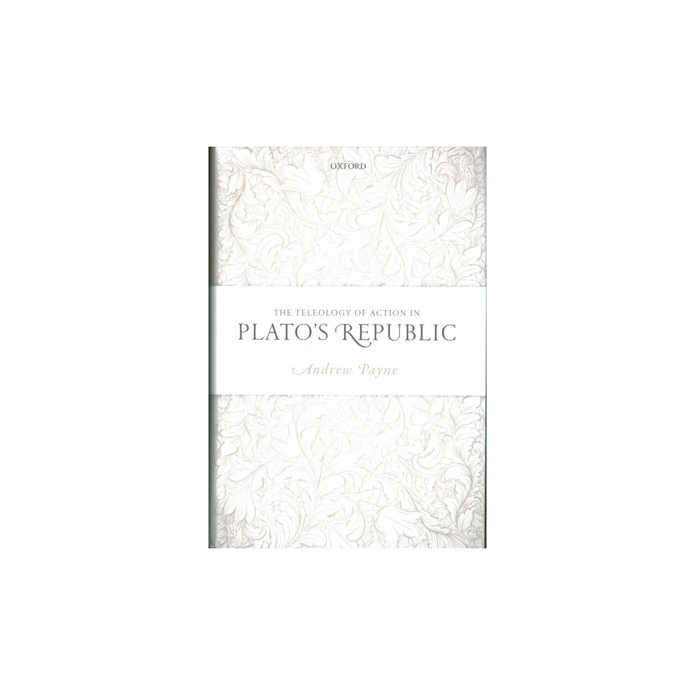 Teleology of Action in Plato's Republic - by Andrew Payne (Hardcover)