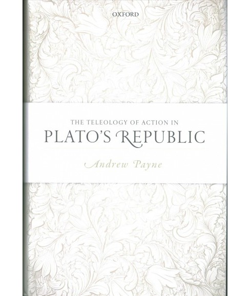 Teleology of Action in Plato's Republic -  by Andrew Payne (Hardcover) - image 1 of 1