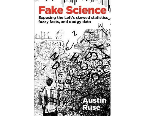 Fake Science : Exposing the Left's skewed statistics, fuzzy facts, and dodgy data (Hardcover) (Austin - image 1 of 1