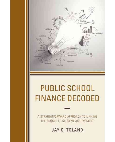 Public School Finance Decoded : A Straightforward Approach to Linking the Budget to Student Achievement - image 1 of 1