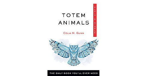 Totem Animals : The Only Book You'll Ever Need (Paperback) (Celia M. Gunn) - image 1 of 1