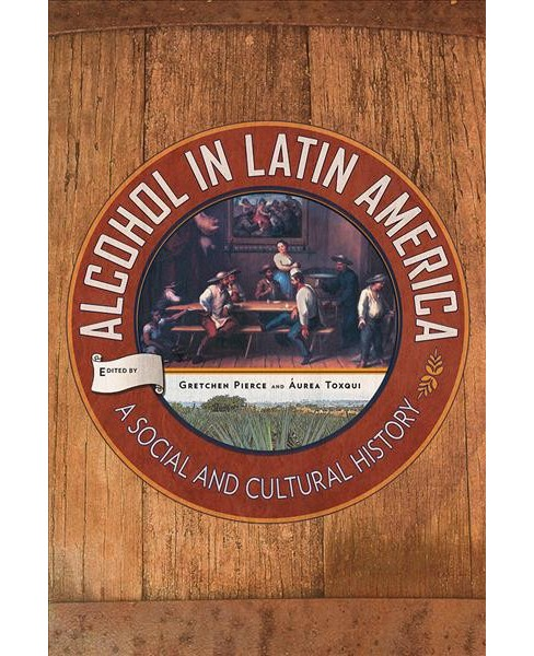 Alcohol in Latin America : A Social and Cultural History (Reprint) (Paperback) - image 1 of 1