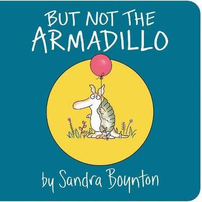 But Not the Armadillo - by Sandra Boynton (Hardcover)