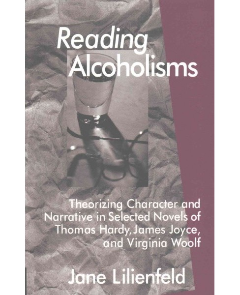 Reading Alcoholisms : Theorizing Character and Narrative in Selected Novels of Thomas Hardy, James - image 1 of 1