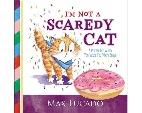 I'm Not a Scaredy-cat : A Prayer for When You Wish You Were Brave (School And Library) (Max Lucado) - image 1 of 1