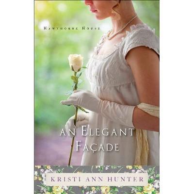An Elegant Façade - (Hawthorne House) by  Kristi Ann Hunter (Paperback)