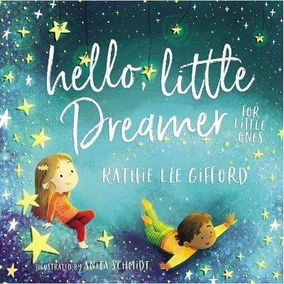 Hello, Little Dreamer - by Kathie Lee Gifford (Board Book)