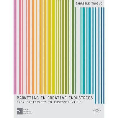 Marketing in Creative Industries - by  Gabriele Troilo (Paperback)