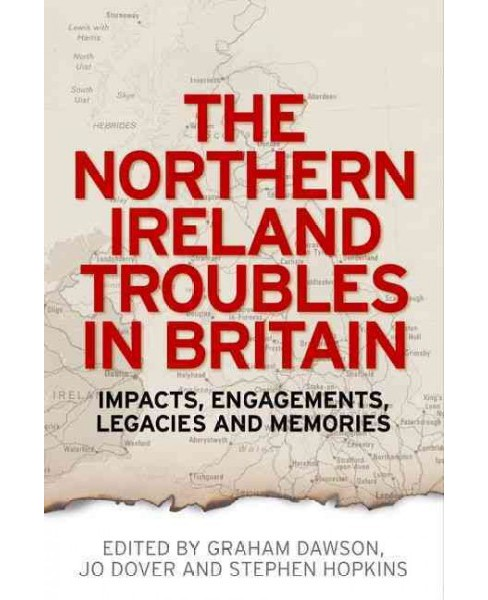 Northern Ireland Troubles in Britain : Impacts, Engagements, Legacies and Memories (Paperback) - image 1 of 1