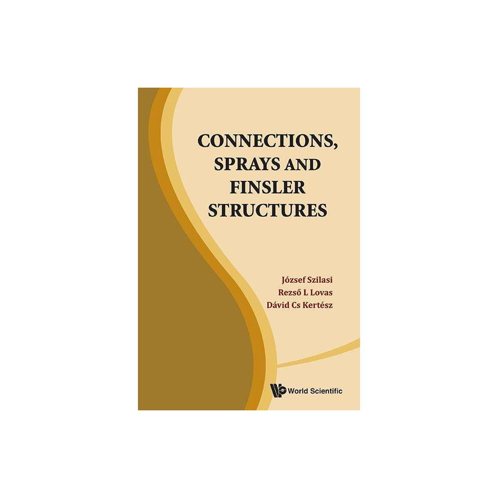Connections Sprays And Finsler Structures By Jozsef Szilasi Rezso L Lovas David Cs Kertesz Hardcover