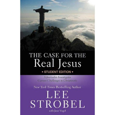 The Case for the Real Jesus Student Edition - by  Lee Strobel (Paperback)