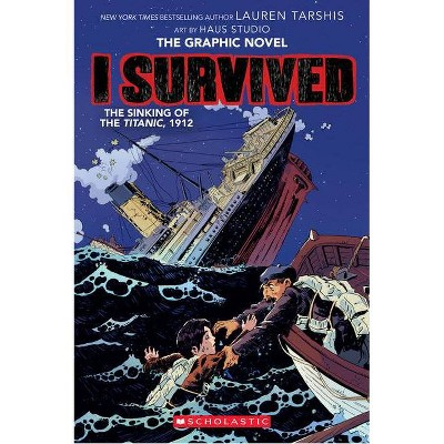 I Survived the Sinking of the Titanic, 1912 (I Survived Graphic Novel #1): A Graphix Book - (Paperback) - by Lauren Tarshis