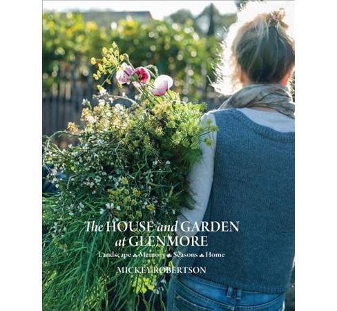House and Garden at Glenmore : Landscape - Memory - Seasons - Home (Hardcover) (Mickey Robertson) - image 1 of 1