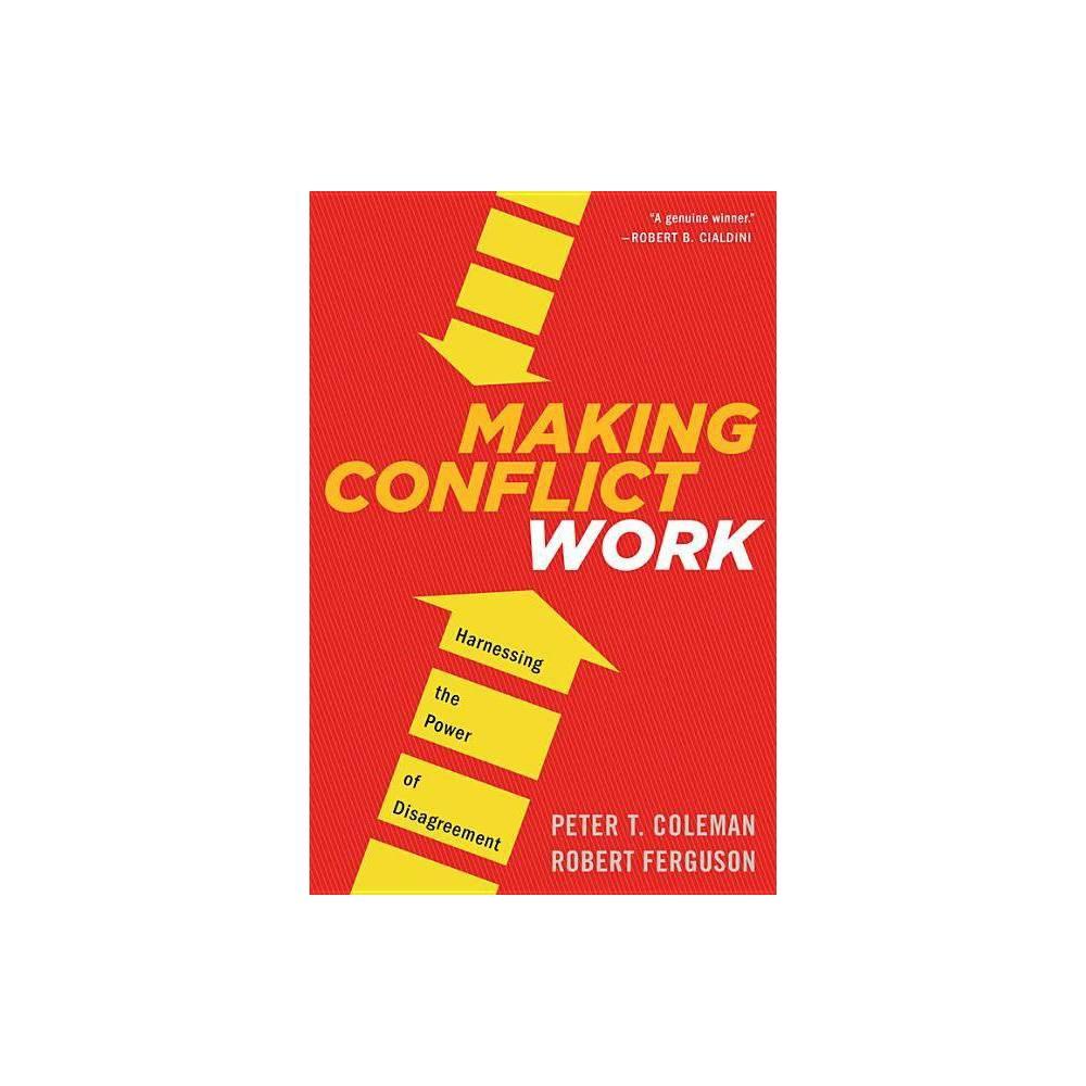 Making Conflict Work By Peter T Coleman Robert Ferguson Paperback