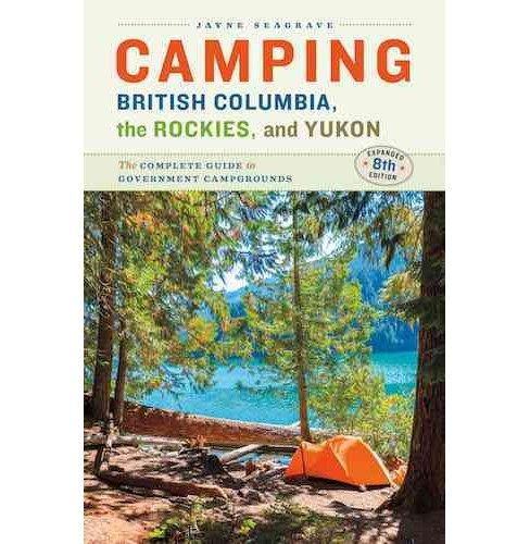 Camping British Columbia, the Rockies, and Yukon : The Complete Guide to Government Park Campgrounds - image 1 of 1