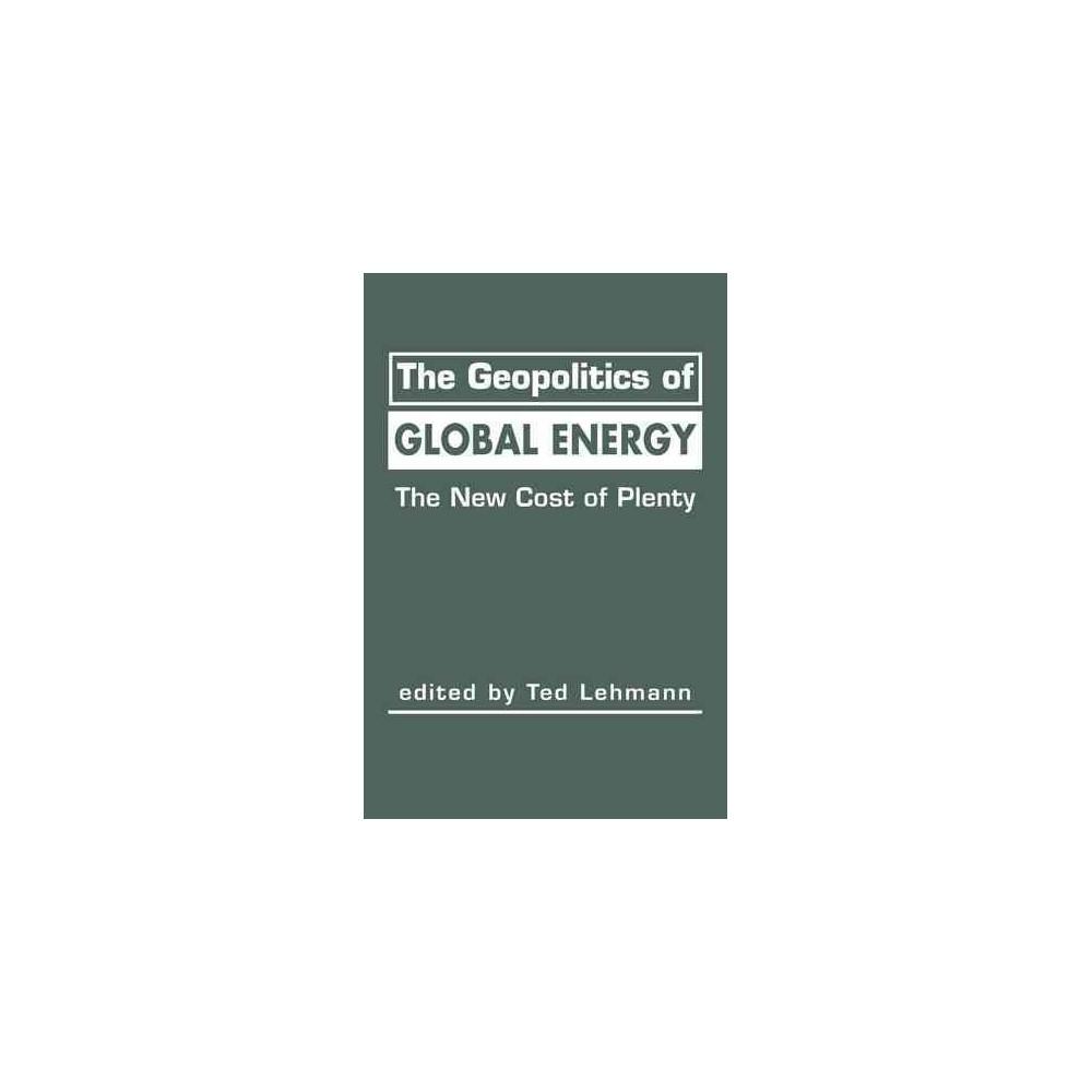 Geopolitics of Global Energy : The New Cost of Plenty (Hardcover)