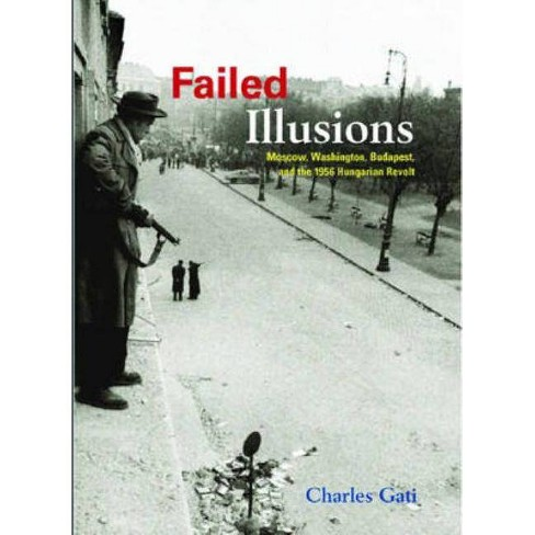 Failed Illusions - (Cold War International History Project) by  Charles Gati (Paperback) - image 1 of 1