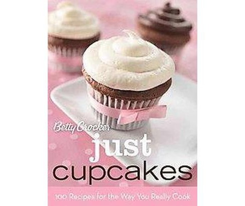 Betty Crocker Just Cupcakes : 100 Recipes for the Way You Really Cook (Hardcover) - image 1 of 1
