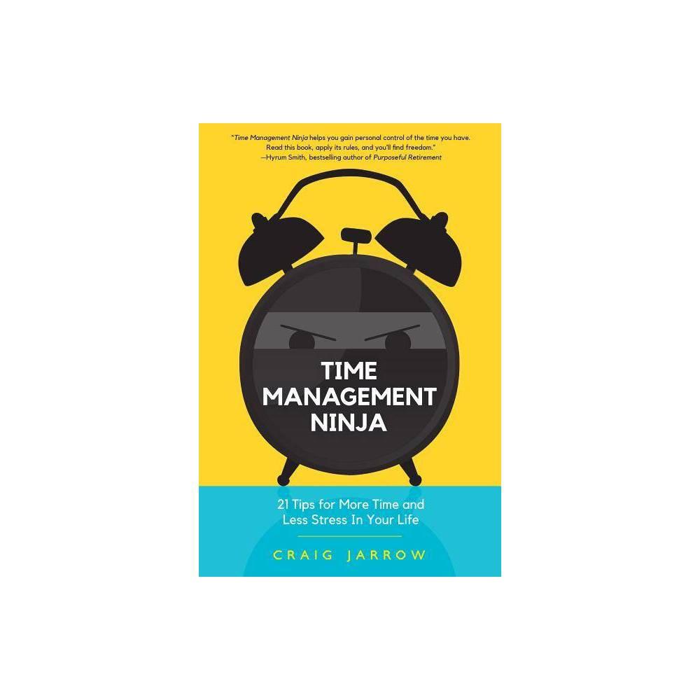 Time Management Ninja - by Craig Jarrow (Paperback) Cheap