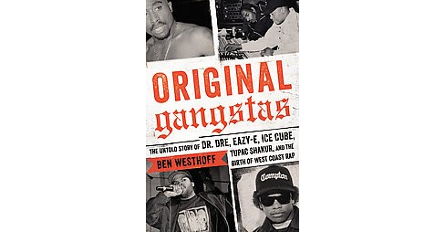 Original Gangstas : The Untold Story of Dr. Dre, Eazy-E, Ice Cube, Tupac Shakur, and the Birth of West - image 1 of 1