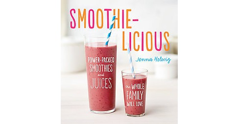 Smoothie-Licious : Power-Packed Smoothies and Juices the Whole Family Will Love (Paperback) (Jenna - image 1 of 1