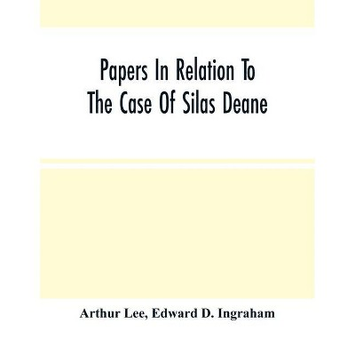 Papers In Relation To The Case Of Silas Deane - by  Arthur Lee (Paperback)