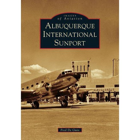Albuquerque International Sunport - (Images of Aviation) by  Fred de Guio (Paperback) - image 1 of 1