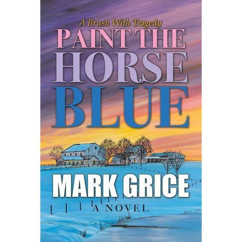 Paint the Horse Blue - by  Mark Grice (Paperback) - image 1 of 1