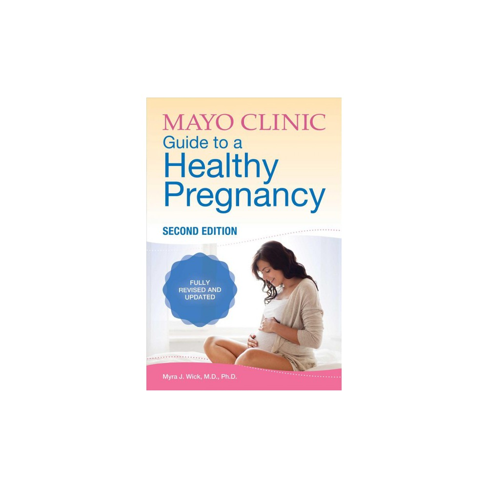 Mayo Clinic Guide to a Healthy Pregnancy - 2 Rev Upd by Wick (Paperback)