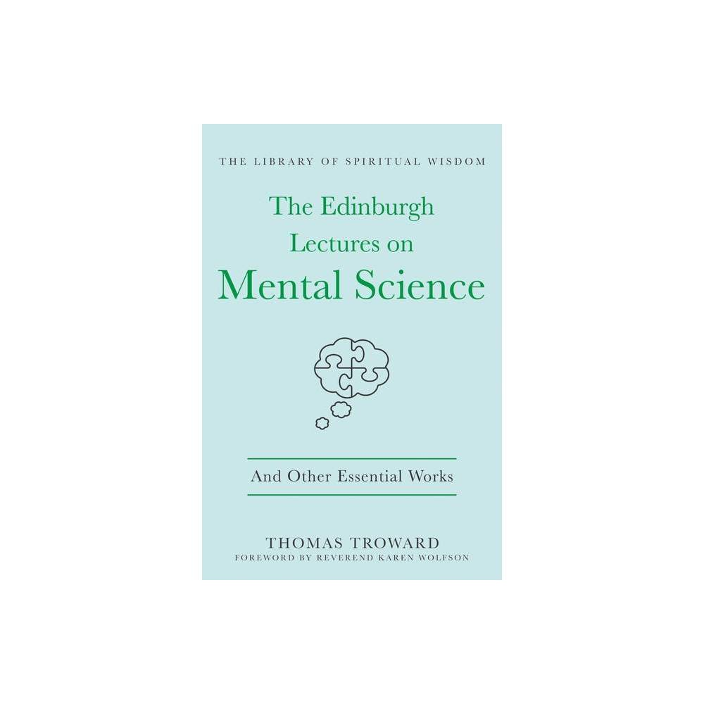 The Edinburgh Lectures On Mental Science And Other Essential Works Library Of Spiritual Wisdom By Thomas Troward Hardcover