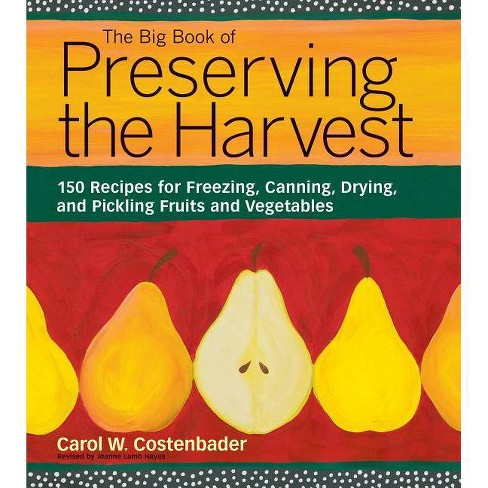 The Big Book of Preserving the Harvest - by  Carol W Costenbader (Paperback) - image 1 of 1