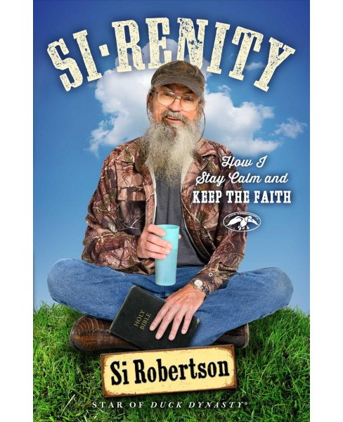 Si-Renity : How I Stay Calm and Keep the Faith (Reprint) (Paperback) (Si Robertson) - image 1 of 1