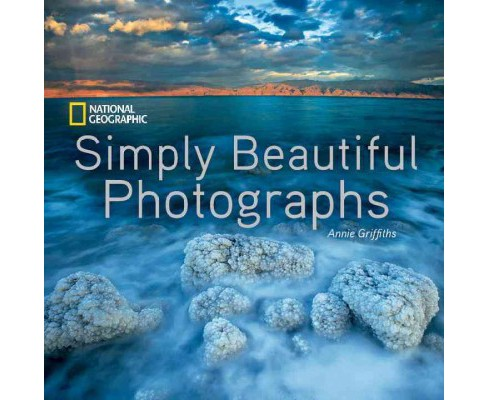 Simply Beautiful Photographs -  Reissue by Annie Griffiths (Hardcover) - image 1 of 1