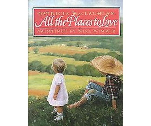 All the Places to Love (Hardcover) (Patricia MacLachlan) - image 1 of 1