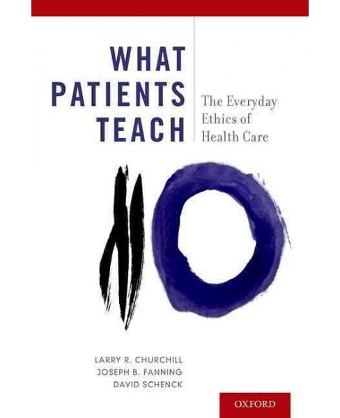 What Patients Teach : The Everyday Ethics of Health Care (Reprint) (Paperback) (Larry R. Churchill) - image 1 of 1