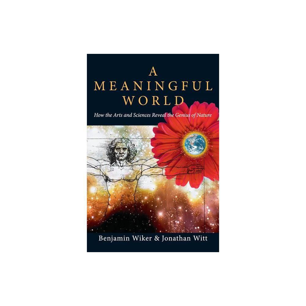 A Meaningful World By Benjamin Wiker Jonathan Witt Paperback