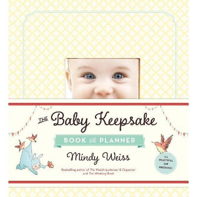 The Baby Keepsake Book and Planner - by  Mindy Weiss (Hardcover)