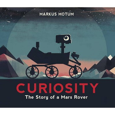 Curiosity: The Story of a Mars Rover - by Markus Motum (Hardcover)