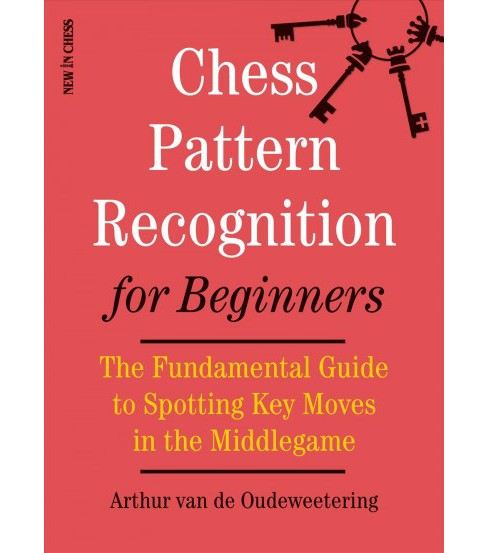 Chess Pattern Recognition for Beginners : The Fundamental Guide to Spotting Key Moves in the Middlegame - image 1 of 1