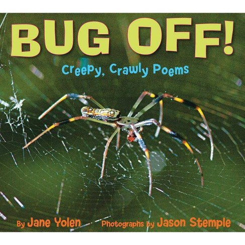Bug Off! Creepy, Crawly Poems - by  Jane Yolen (Hardcover) - image 1 of 1