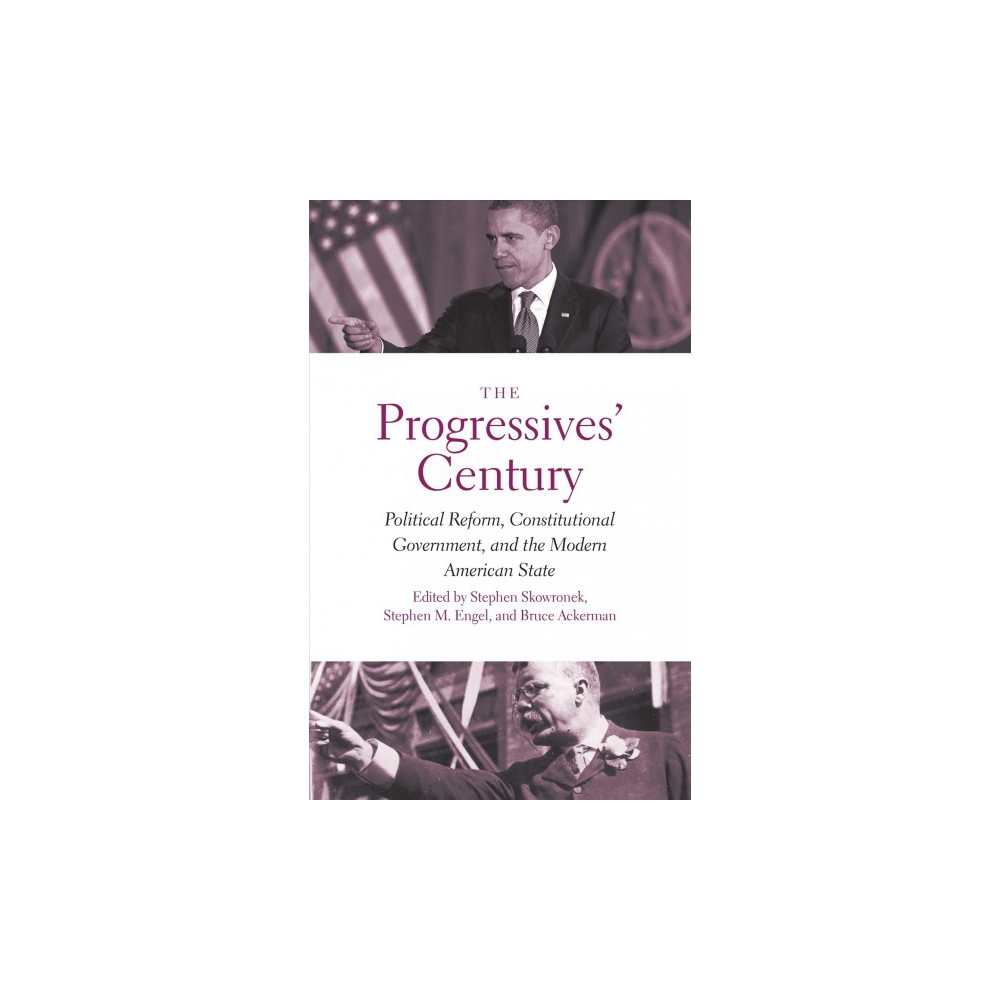 Progressives' Century : Political Reform, Constitutional Government, and the Modern American State