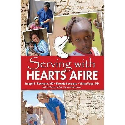 Serving With Hearts Afire - by  M D Joseph P Pecoraro & Rhonda Pecoraro & M D Vilma Vega (Paperback)