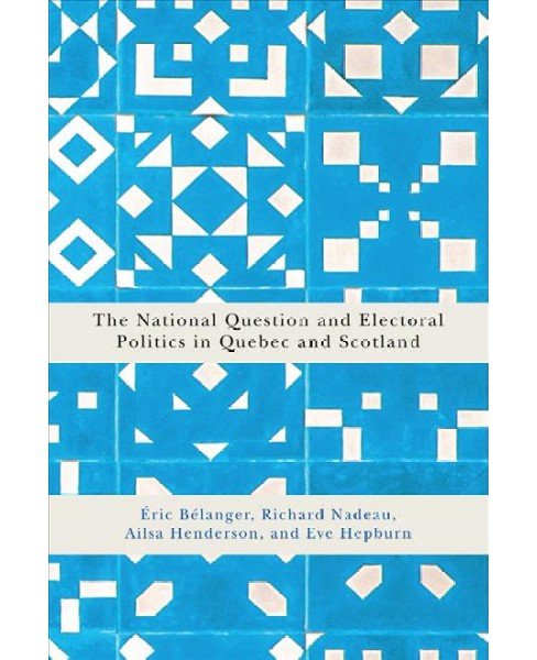 National Question and Electoral Politics in Quebec and Scotland -  (Hardcover) - image 1 of 1