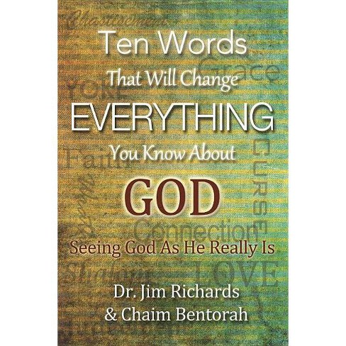 Ten Words That Will Change Everything You Know about God - by  James B Richards & Chaim Bentorah - image 1 of 1