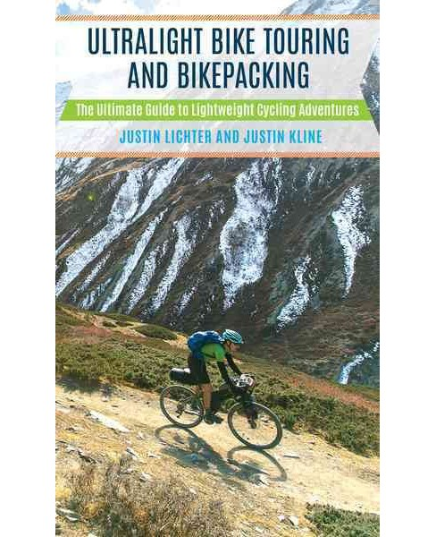 Ultralight Bike Touring and Bikepacking : The Ultimate Guide to Lightweight Cycling Adventures - image 1 of 1