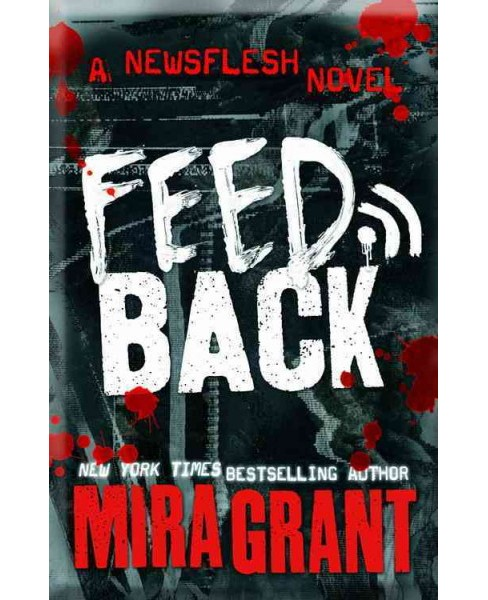 Feedback -  Reprint (Newsflesh) by Mira Grant (Paperback) - image 1 of 1