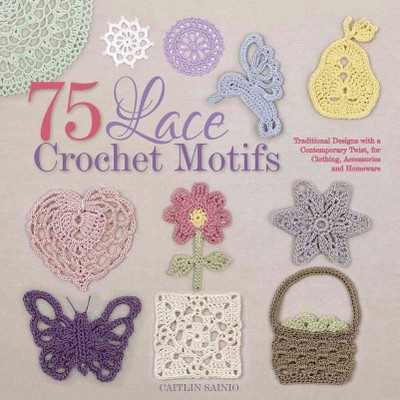 75 Lace Crochet Medallions & Motifs : Traditional Designs With a Contemporary Twist, for Clothing,