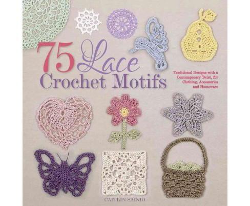 75 Lace Crochet Medallions & Motifs : Traditional Designs With a Contemporary Twist, for Clothing, - image 1 of 1