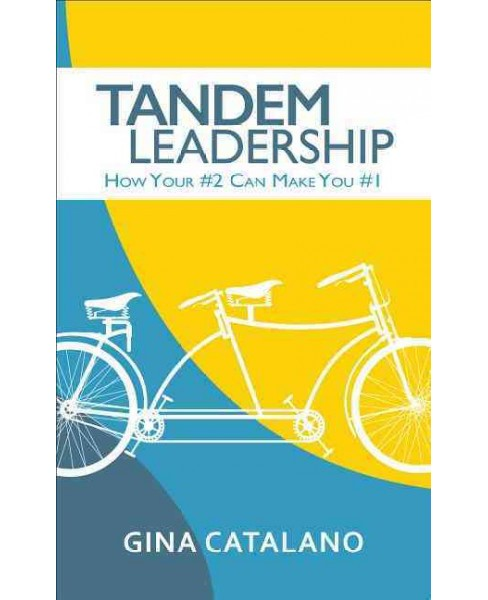 Tandem Leadership : How Your #2 Can Make You #1 (Paperback) (Gina Catalano) - image 1 of 1